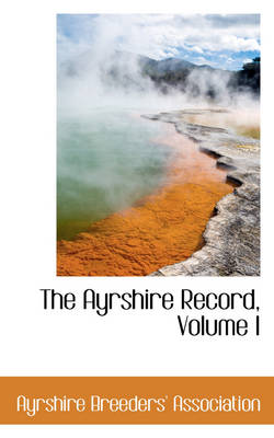 The Ayrshire Record, Volume I by Ayrshire Breeders' Association