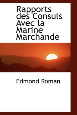 Rapports Des Consuls Avec La Marine Marchande by Edmond Roman