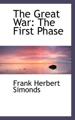The Great War The First Phase by Frank Herbert Simonds