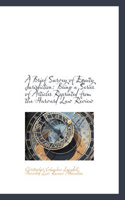 A Brief Survey of Equity Jurisdiction Being a Series of Articles Reprinted from the Harvard Law REV by Christopher Columbus Langdell