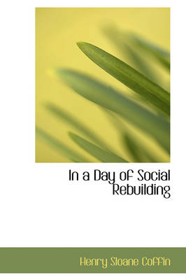 In a Day of Social Rebuilding by Henry Sloane Coffin