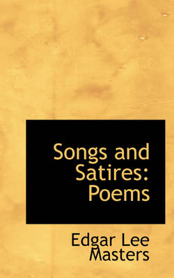 Songs and Satires Poems by Edgar Lee Masters
