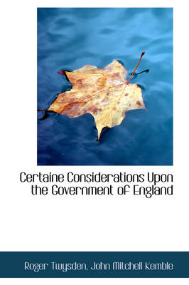 Certaine Considerations Upon the Government of England by Roger, Sir Twysden