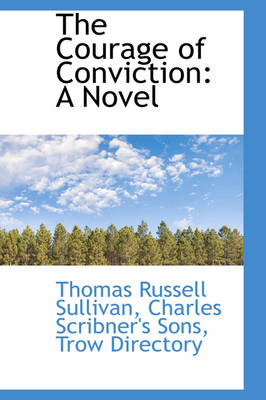 The Courage of Conviction by Thomas Russell Sullivan