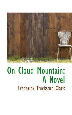 On Cloud Mountain by Frederick Thickstun Clark