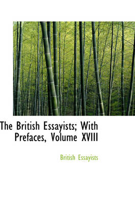 The British Essayists; With Prefaces, Volume XVIII by British Essayists