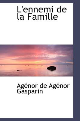 L'Ennemi de La Famille by Agnor De Agnor Gasparin, Ag Nor De Ag Nor Gasparin