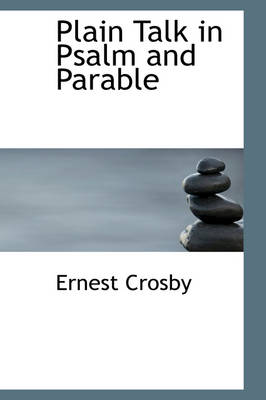 Plain Talk in Psalm and Parable by Ernest Crosby