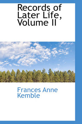 Records of Later Life, Volume II by Frances Anne Kemble