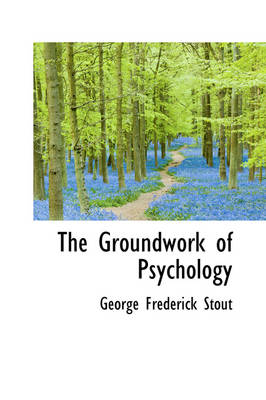 The Groundwork of Psychology by George Frederick Stout
