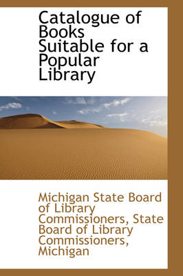 Catalogue of Books Suitable for a Popular Library by Michigan State Board of Commissioners