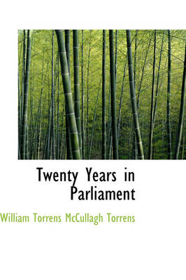 Twenty Years in Parliament by William Torrens McCullagh Torrens