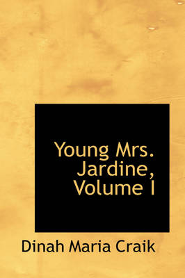 Young Mrs. Jardine, Volume I by Dinah Maria Mulock Craik