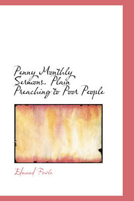 Penny Monthly Sermons. Plain Preaching to Poor People by Edmund Fowle