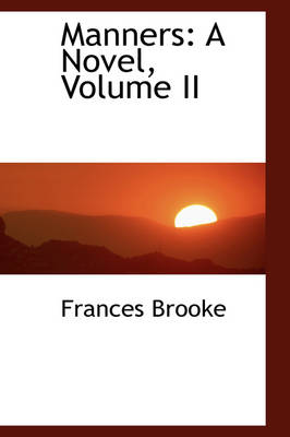 Manners A Novel, Volume II by Frances Brooke