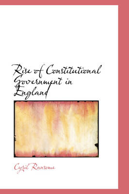Rise of Constitutional Government in England by Cyril Ransome