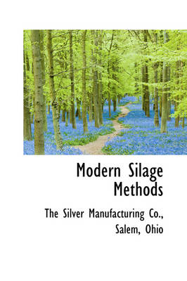 Modern Silage Methods by The Silver Manufacturing Co