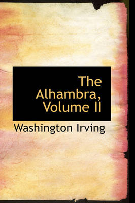 The Alhambra, Volume II by Washington Irving