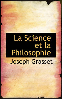 La Science Et La Philosophie by Dr Joseph Grasset