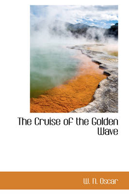 The Cruise of the Golden Wave by W N Oscar