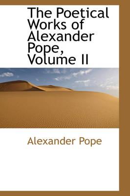 The Poetical Works of Alexander Pope, Volume II by Alexander Pope