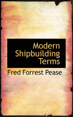 Modern Shipbuilding Terms by Fred Forrest Pease