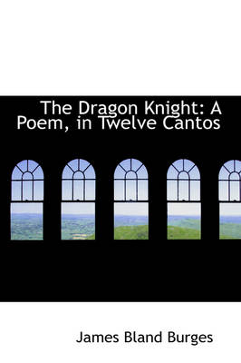 The Dragon Knight A Poem, in Twelve Cantos by James Bland, Sir Burges