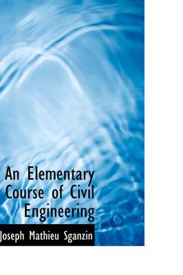 An Elementary Course of Civil Engineering by Joseph Mathieu Sganzin