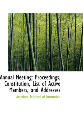 Annual Meeting Proceedings, Constitution, List of Active Members, and Addresses by American Institute of Instruction