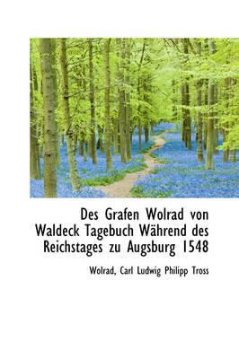 Des Grafen Wolrad Von Waldeck Tagebuch W Hrend Des Reichstages Zu Augsburg 1548 by Wolrad Carl Ludwig Philipp Tross