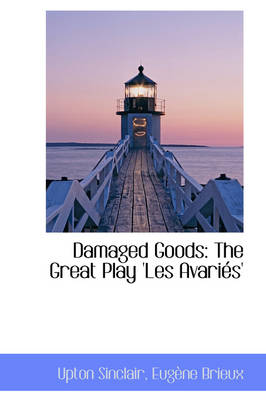 Damaged Goods The Great Play 'Les Avari S' by Upton Sinclair