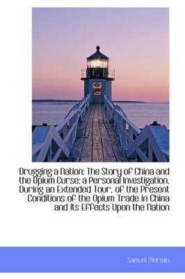 Drugging a Nation The Story of China and the Opium Curse; A Personal Investigation by Samuel Merwin