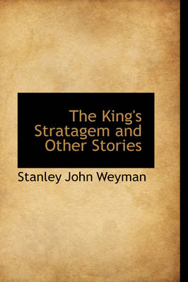 The King's Stratagem and Other Stories by Stanley John Weyman
