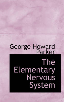 The Elementary Nervous System by George Howard Parker