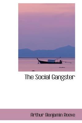 The Social Gangster by Arthur Benjamin Reeve
