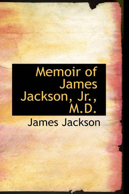 Memoir of James Jackson, JR., M.D. by James Jackson