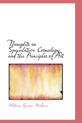 Thoughts on Speculative Cosmology and the Principles of Art by William Gawin Herdman