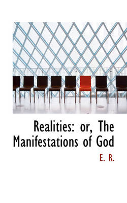Realities Or, the Manifestations of God by E R
