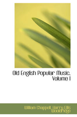Old English Popular Music, Volume I by William Chappell