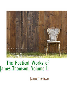 The Poetical Works of James Thomson, Volume II by James, gen (University of Sussex) Thomson