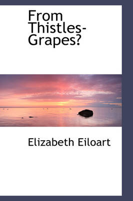 From Thistles-Grapes? by Elizabeth Eiloart