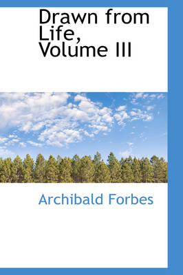 Drawn from Life, Volume III by Archibald Forbes
