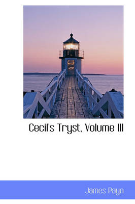 Cecil's Tryst, Volume III by James Payn