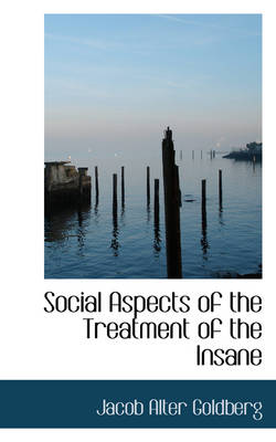 Social Aspects of the Treatment of the Insane by Jacob Alter Goldberg