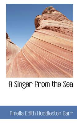 A Singer from the Sea by Amelia Edith Huddleston Barr