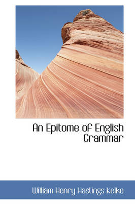 An Epitome of English Grammar by William Henry Hastings Kelke
