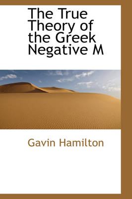 The True Theory of the Greek Negative M by Dr Gavin, M.D. Hamilton