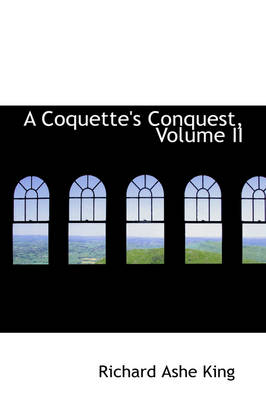 A Coquette's Conquest, Volume II by Richard Ashe King