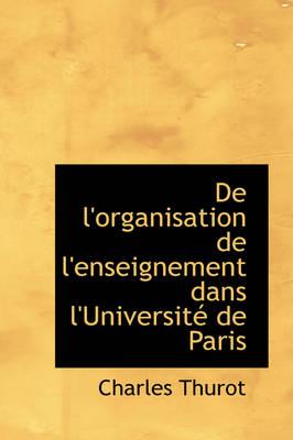 de L'Organisation de L'Enseignement Dans L'Universit de Paris by Charles Thurot
