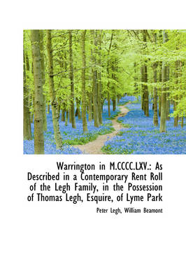 Warrington in M.CCCC.LXV. As Described in a Contemporary Rent Roll of the Legh Family, in the Posse by Peter, Sir Legh